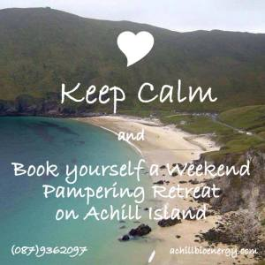 Keep Calm and book Weekend Pampering Retreat on Achill
